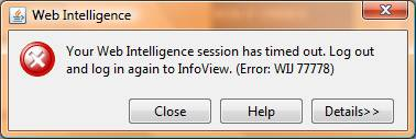 Your Web Intelligence session has timed out. Log out and log in again to InfoView. (Error: WIJ 77778)